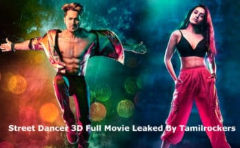 Details of Street Dancer 3D Full Movie Online to Download on Tamilrockers, tamilyogi, Filmyzilla, khatrimaza, Movierulz, Filmywap